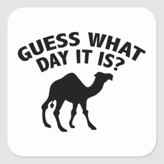 Quess What Day It Is? Square Sticker