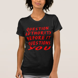 Question Authority Before It Questions You T-Shirt
