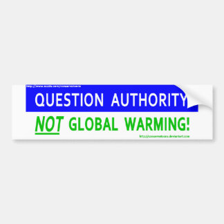 Question Authority not Global Warming Bumper Sticker