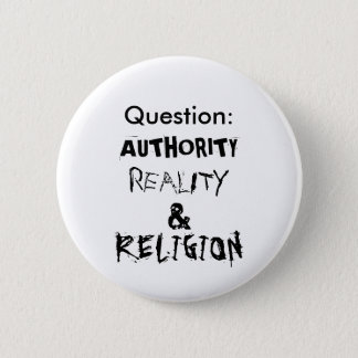 Question:, AUTHORITY, REALITY, &, RELIGION 6 Cm Round Badge