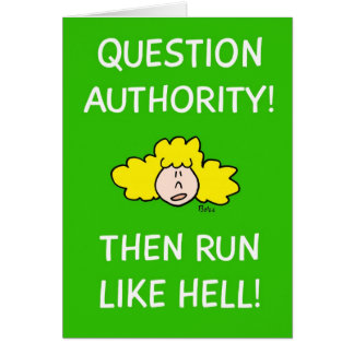 Question authority then run like hell greeting cards