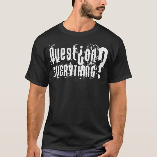 Question Everything - Dark Shirt