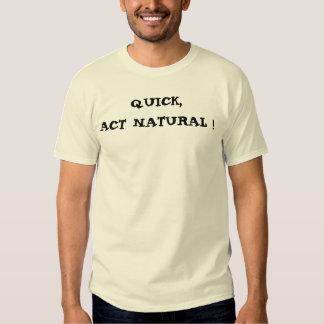 QUICK, ACT NATURAL ! TSHIRTS