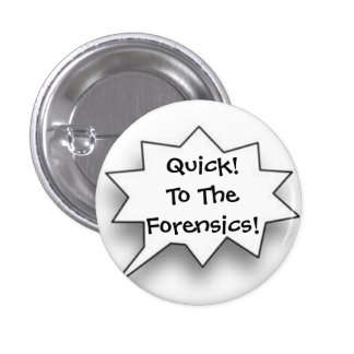 Quick! To The Forensics! 3 Cm Round Badge