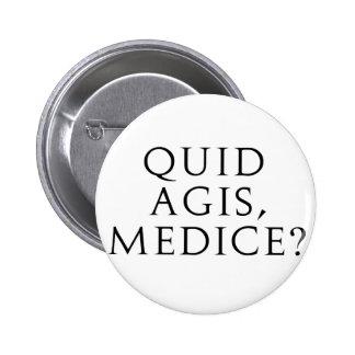 Quid Agis, Medice? 6 Cm Round Badge