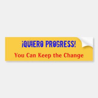 ¡Quiero Progress!  You Can Keep the Change Bumper Bumper Sticker