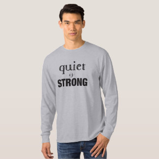 Quiet is Strong Tshirt