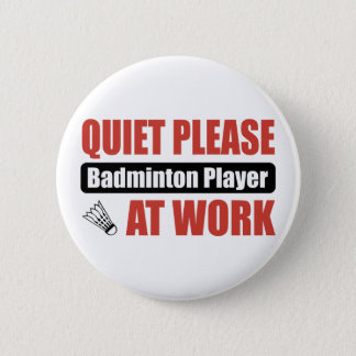 Quiet Please Badminton Player At Work 6 Cm Round Badge