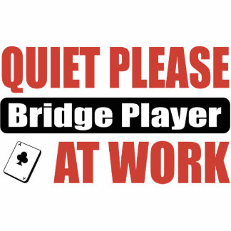 Quiet Please Bridge Player At Work Acrylic Cut Out
