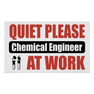 Quiet Please Chemical Engineer At Work Poster