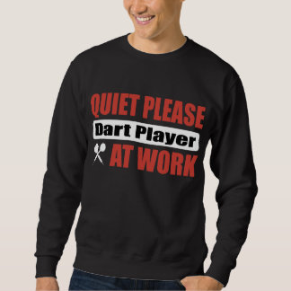 Quiet Please Dart Player At Work Sweatshirt