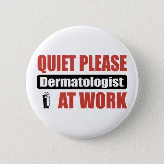 Quiet Please Dermatologist At Work 6 Cm Round Badge
