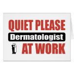 Quiet Please Dermatologist At Work Greeting Cards