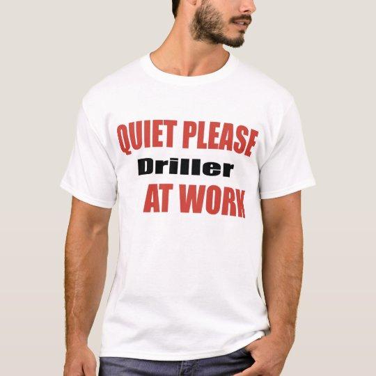 Quiet Please Driller At Work T-Shirt
