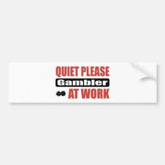 Quiet Please Gambler At Work Bumper Sticker