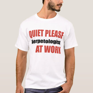 Quiet Please Herpetologist At Work T-Shirt