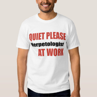 Quiet Please Herpetologist At Work Tshirts
