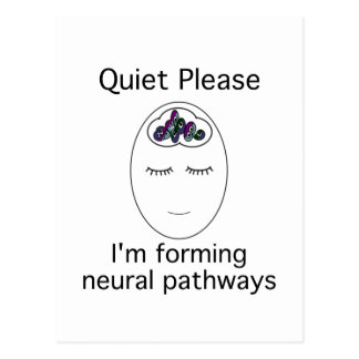 Quiet Please I m forming neural pathways Postcards