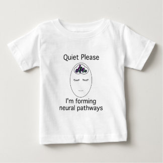 Quiet Please: I'm forming neural pathways Baby T-Shirt