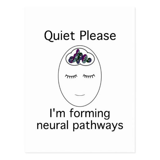 Quiet Please: I'm forming neural pathways Postcards