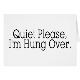 Quiet Please I'm Hung Over Greeting Card
