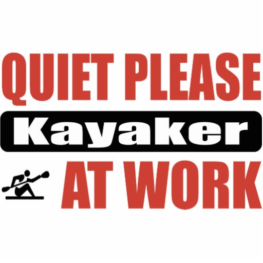 Quiet Please Kayaker At Work Acrylic Cut Outs