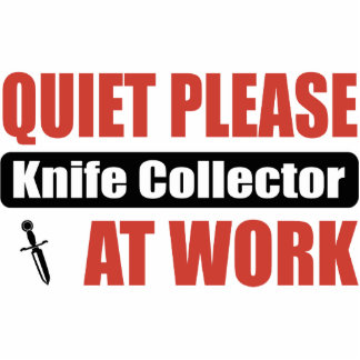 Quiet Please Knife Collector At Work Cut Out