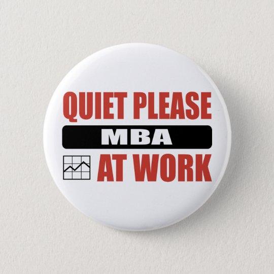 Quiet Please MBA At Work 6 Cm Round Badge