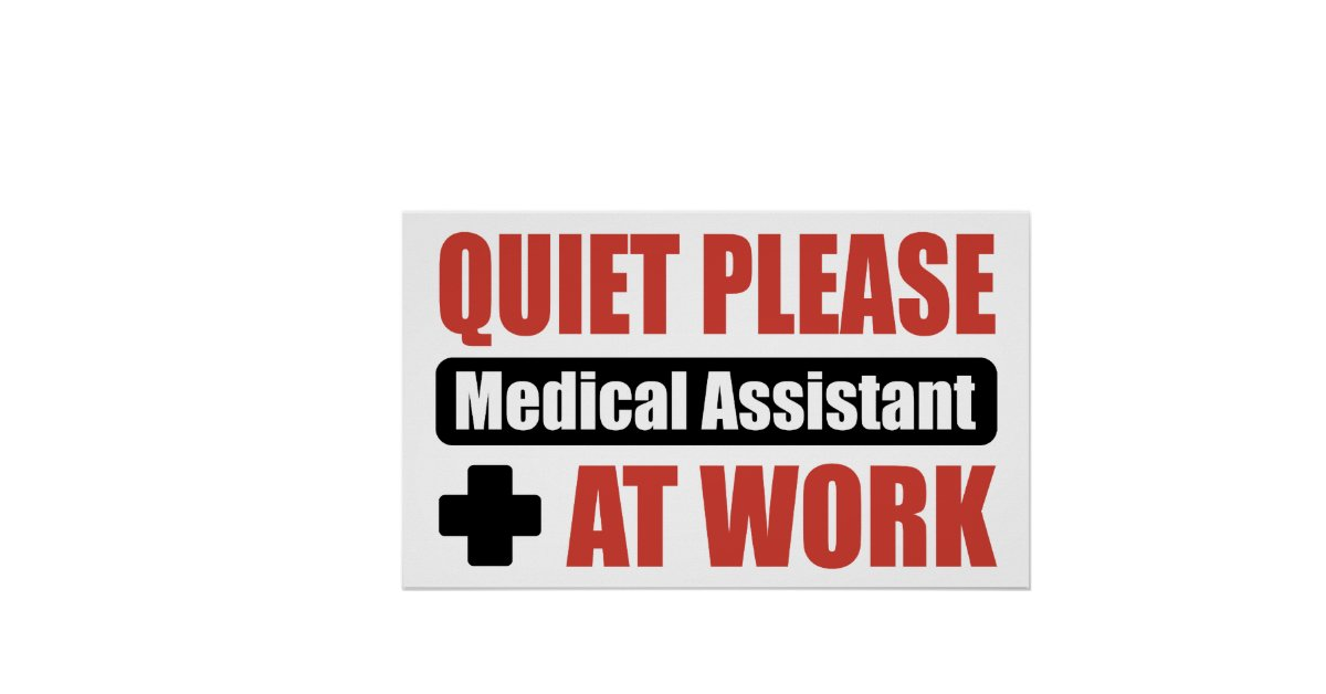 Quiet Please Medical Assistant At Work Posters | Zazzle