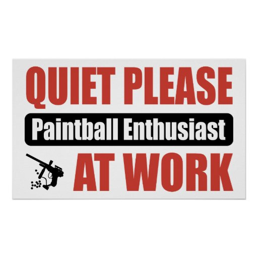 Quiet Please Paintball Enthusiast At Work Print