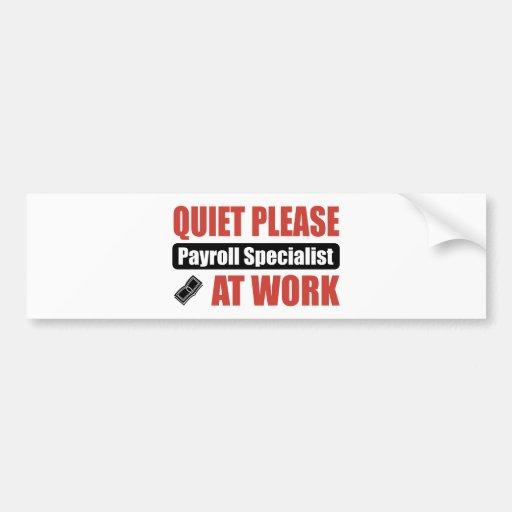 Quiet Please Payroll Specialist At Work Bumper Sticker