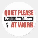 Quiet Please Probation Officer At Work Round Sticker