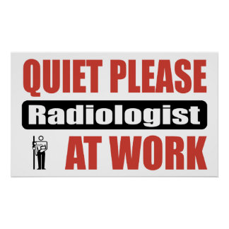 Quiet Please Radiologist At Work Poster