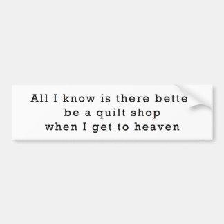Quilt Shop in Heaven Bumper Sticker Car Bumper Sticker