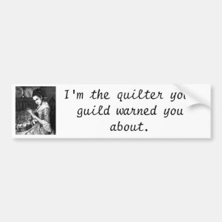 Quilter your guild warned about bumer sticker bumper sticker