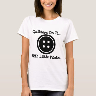 Quilters do it... with little pricks. T-Shirt