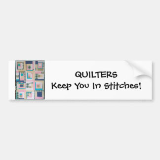 Quilters Keep You In Stitches! Bumper Sticker