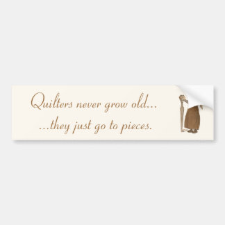 Quilters Never Grow Old... Bumper Sticker