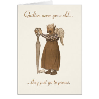 Quilters never grow old... card