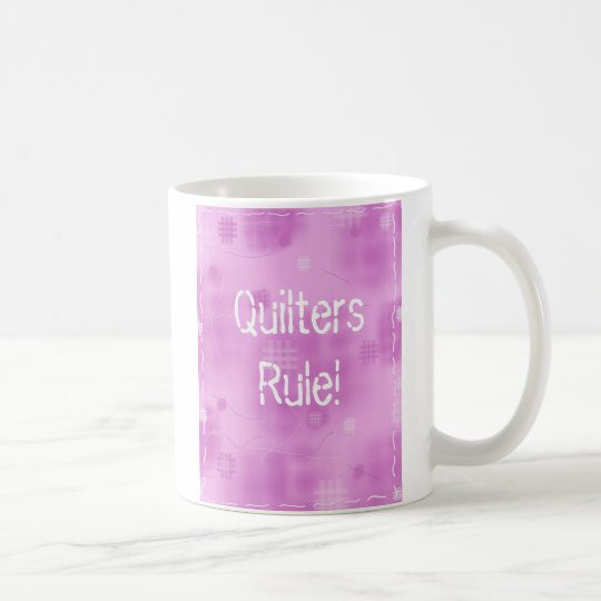 Quilters Rule! Coffee Mug
