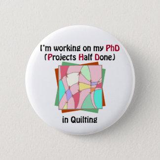 Quilting PhD 6 Cm Round Badge