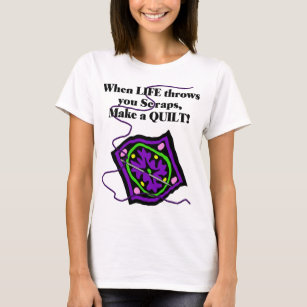 Quilting T Shirt - Life throws you Scraps/Quilt