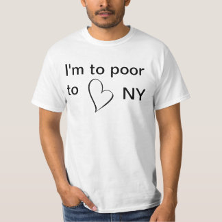 Quirky twist of I HEART NY tee. I'm too poor T-Shirt