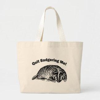 Quit Badgering Me - Humor Tote Bags