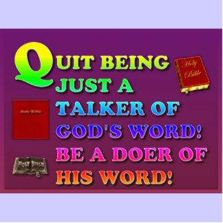 Quit Being Just A Talker Of God's Word! Be A Doer! Standing Photo Sculpture