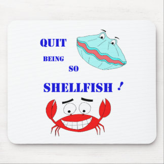 Quit being so Shellfish! Mousepad