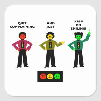 Quit Complaining And Just Keep On Smiling 2 Square Sticker