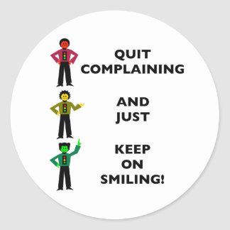 Quit Complaining And Just Keep On Smiling 4 Round Sticker