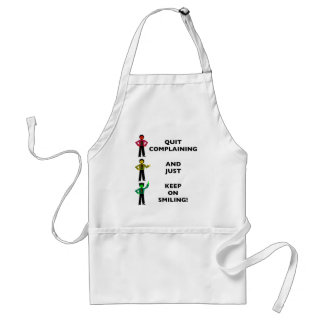 Quit Complaining And Just Keep On Smiling 4 Standard Apron