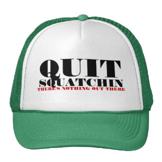 Quit Squatchin There s Nothing Out There Hat